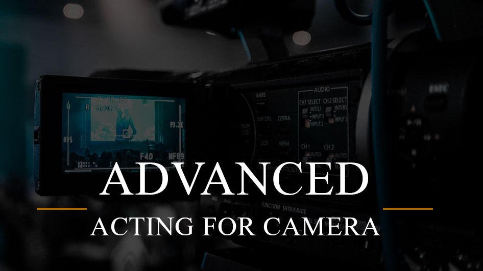 ADVANCED ACTING FOR CAMERA